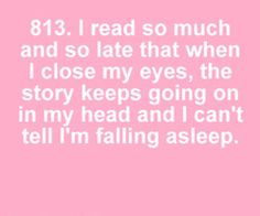 This is so true! I can't help but continue the story in my head while I'm sleeping!