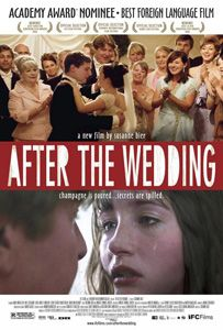 After the Wedding. (Efter brylluppet). 2006 Danish drama. Mads Mikkelsen, Sidse Babett Knudsen, Rolf Lassgard. Directed by Susanne Bier.