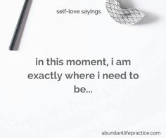 self-love saying: in this moment, i am exactly where i need to be...