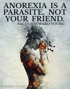 Eating disorders quote: Anorexia is a parasite, not your friend. www.HealthyPlace.com