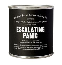 A tin of Escalating Panic, because opening up a can of Whoop Ass is overrated.