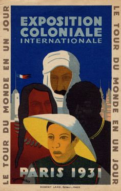"""Victor-Jean Desmeures, International Colonial Exhibition, 1931. """"The discrete separation of bodies was essential to the design of the Colonial Exhibition, the goal of which was to justify imperialism on both economic and political grounds. ...The first [official poster for the exhibition] presents the colonized peoples in the form of a pyramidal and harmonious configuration of colonial racial types, offering visitors the vicarious pleasures of 'a tour of the world in a day.'"""""""