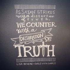 """As Satan strikes with a distortion of truth, we counter with a declaration of truth."" Lisa Bevere, Girls With Swords via andrearhowey on Flickr"