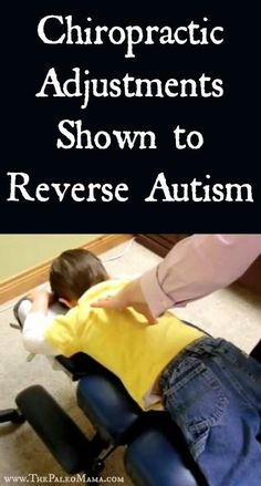 Chiropractic Adjustments Shown to Reverse Autism in Three-Year Old Girl  