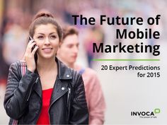 The Future of Mobile Marketing: 20 Expert Predictions For 2015