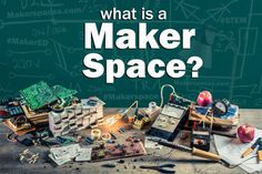What is a makerspace - Maker Education