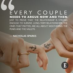 """Every couple needs to argue now and then. Just to prove that the relationship is strong enough to survive. Long-term relationships, the ones that matter, are all about weathering the peaks and the valleys."" - Nicholas Sparks"