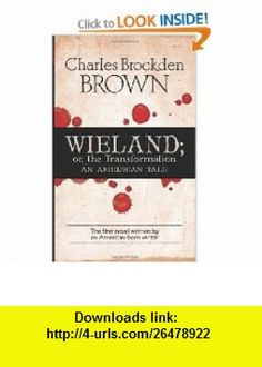 Wieland; or, the Transformation An American Tale (9780486475998) Charles Brockden Brown, John Matteson , ISBN-10: 0486475999  , ISBN-13: 978-0486475998 ,  , tutorials , pdf , ebook , torrent , downloads , rapidshare , filesonic , hotfile , megaupload , fileserve