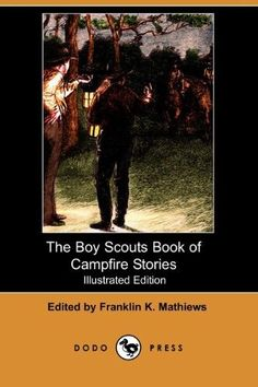 The Boy Scouts Book of Campfire Stories (Illustrated Edition) (Dodo Press)