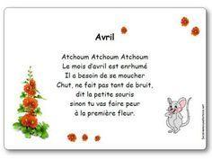 Paroles de la comptine avril : Atchoum Atchoum Atchoum Le mois d'avril est enrhumé Il a besoin de se moucher. Chut ne fait pas tant de bruit, dit la petite