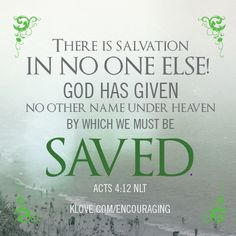 There is salvation in no one else!   http://www.klove.com