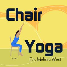 Chair Yoga | Yoga Videos, Yoga Downloads, Free Yoga Videos, Namaste Yoga, Free Yoga, Melissa West, Dr Melissa West