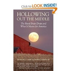 Hollowing Out the Middle: The Rural Brain Drain and What It Means for America: Patrick J. Carr, Maria J. Kefalas: 9780807006146: Amazon.com: Books