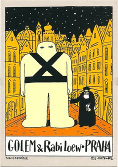 Golem & Rabbi Loew of Praha.  A golem is an animated human-like being, created entirely from inanimate matter. Rabbi Judah Loew created a golem out of clay from the banks of the Vltava River.