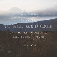 Want the Lord to be near to you? Call on him.