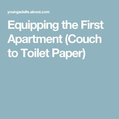 Equipping the First Apartment (Couch to Toilet Paper)