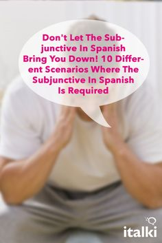 Don't Let The Subjunctive In Spanish Bring You Down! 10 Different Scenarios Where The Subjunctive In Spanish Is Required - The subjunctive is a fundamental element in Spanish language and widely used. That is one of the reasons why students should study this mood thoroughly in order to have a good command of the language. We must also bear in mind that the subjunctive in Spanish should be considered as a 'mood' rather than a tense. #article #spanish