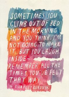 Charles Bukowski // I yearn for the day that this feeling is a distant memory.