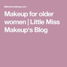 Makeup for older women   Little Miss Makeup's Blog