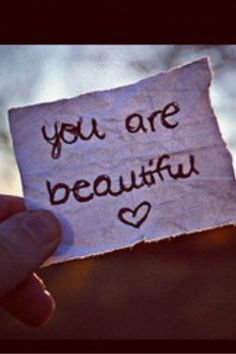 You are beautiful, if you don't believe me, ask everyone else. They will say you are :)