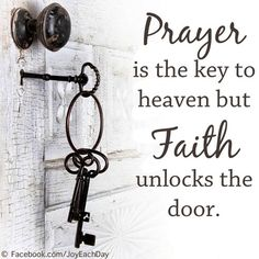 Prayer Is The Key To Heaven But Faith Unlocks The Door quotes quote religious quotes faith prayer heaven quotes about religion religious life quotes Motivacional Quotes, Faith Quotes, Bible Quotes, Door Quotes, Godly Qoutes, Biblical Quotes, Religious Quotes, Spiritual Quotes, Spiritual Life
