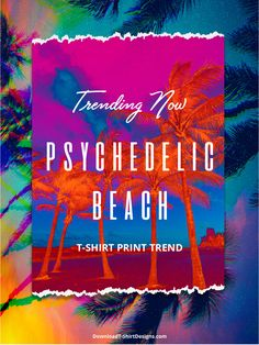 Check out an explosion of psychedelic color, vivid tropical elements, digital effects in this T-Shirt print trend blog post.