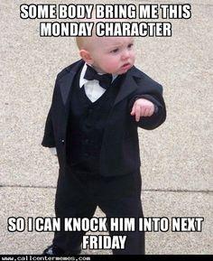 Mondays - http://www.callcentermemes.com/mondays-2/