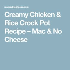 Creamy Chicken & Rice Crock Pot Recipe – Mac & No Cheese