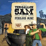 Heroes of the Promise Series #2: The Legend of Ten-Gallon  Sam and the Perilous Mine  -               By: Christopher Miller, Allan Miller