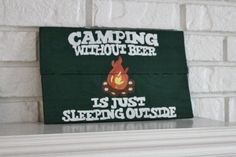 """My handmade, hand painted """"Camping Without Beer Is Just Sleeping Outside"""" is a must have if you love camping like my family and I! It makes a great gift for that outdoor loving couple. A fun addition to your Camper/RV. It adds fun to your campground too!"""