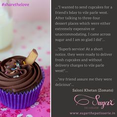 Saloni wrote us a wonderful review on Zomato. Thank you for the lovely review Saloni, and we hope you stop by soon for your first Sugar cupcake!  Read the entire review here or let us know about your own Sugar experience! #sharethelove - http://ow.ly/UjRxa  #sugarthepatisserie #happyclient #clientdiaries #cupcakelove