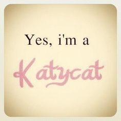 We're all KatyCats Huh People?<3