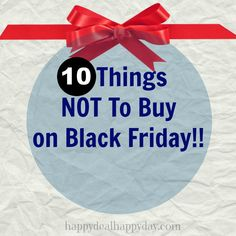 10 things not to buy on Black Friday - not everything is the best deal that day!   happydealhappyday.com