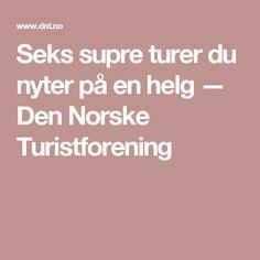 Seks supre turer du nyter på en helg — Den Norske Turistforening