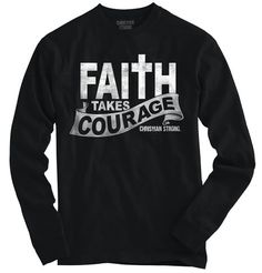 Faith Takes Courage Christian T Shirts Jesus Novelty Gift Cool Long Sleeve Tee