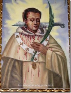 Blessed Sancho of Aragon was martyred in the 13th century by muslims.  May he intercede for the poor Christians who are being martyred in Iraq and Syria.