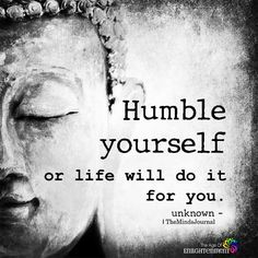 Work Quotes : Humble Yourself themindsjournal. Wise Quotes, Quotable Quotes, Motivational Quotes, Inspirational Quotes, Karma Quotes Truths, Wise Sayings, Crush Quotes, Family Quotes Love, Quotes To Live By