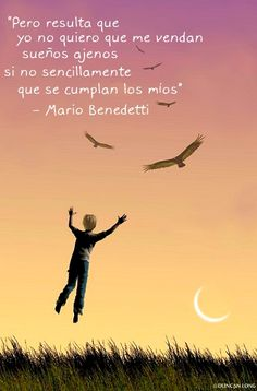 """""""But it turns out I didn't want to sell me other's dreams, but that my dreams were fulfilled simply"""" Mario Benedetti"""