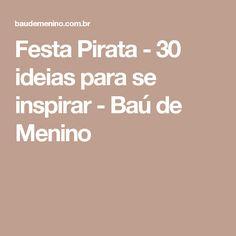 Festa Pirata - 30 ideias para se inspirar - Baú de Menino