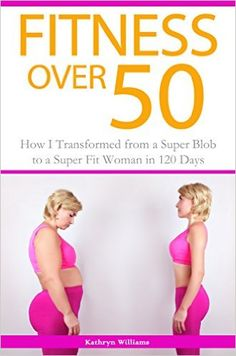 Fitness Over 50: How I Transformed from a Super Blob to a Super Fit Woman in 120 Days. I once thought that physical fitness was just for the young...until I got motivated enough to take control  and transform my body from super blob to super woman. Fifty-somethings just need an extra dose of inspiration  to get us going! My book provides a landslide of inspiration to kickstart your very own fitness transformation,  as well as my entire step-by-step journey.Check it out!