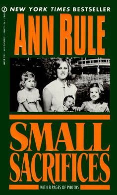 Small Sacrifices: A True Story of Passion and Murder ~ Ann Rule is an amazing author and this story of the Diane Downs case is no exception Used Books, I Love Books, Books To Read, My Books, True Crime Books, Foto Real, Lifetime Movies, Vida Real, Book Authors