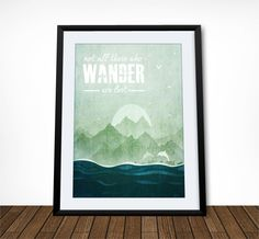 Not All Those Who Wander Are Lost, Tolkien Quote, Literary Quote, Literary Print, Inspirational Quote, Dorm Decor, Leaving Gift by ThePrintDesignStudio on Etsy https://www.etsy.com/se-en/listing/165228374/not-all-those-who-wander-are-lost