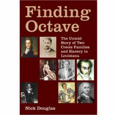 "Margaret Media has published ""Finding Octave: The Untold Story of Two Creole Families and Slavery in Louisiana"" by Nick Douglas. In researching his Louisiana roots, the Oakland, Calif., native found ""an America where free people of color — unfettered blacks, Indians and Creoles — had power and wealth that whites struggled to claim as their own."""