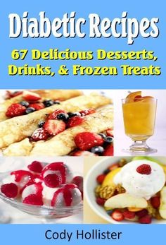 Diabetic Recipes - 67 Delicious Desserts, Drinks, & Frozen Treats by Cody Hollister, http://www.amazon.com/dp/B007HZ82GA/ref=cm_sw_r_pi_dp_N6wqrb1TFTTDP