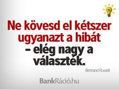 Ne kövesd el kétszer ugyanazt a hibát - elég nagy a választék. - Bertrand Russell, www.bankracio.hu idézet