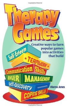 Therapy Games: Creative Ways to Turn Popular Games Into Activities That Build Self-Esteem, Teamwork, Communication Skills, Anger Management, Self-Discovery, and Coping Skills by Alanna Jones