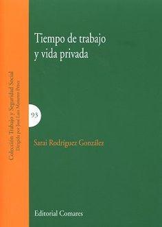 Tiempo de trabajo y vida privada / Sarai Rodríguez González.    Comares, 2016