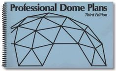 Professional Dome Plans -- A book of detailed shop drawings and simple formulas for building wood framed, 3v icosa, panelized geodesic domes...