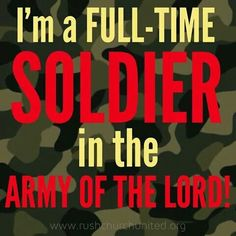 I'm a full-time SOLDER in the ARMY OF THE LORD!