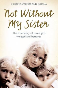 Not Without My Sister: The True Story of Three Girls Violated and Betrayed by Those They Trusted by Kristina Jones http://www.amazon.com/dp/B00ALKO9XS/ref=cm_sw_r_pi_dp_vgrGvb08CS1ZQ